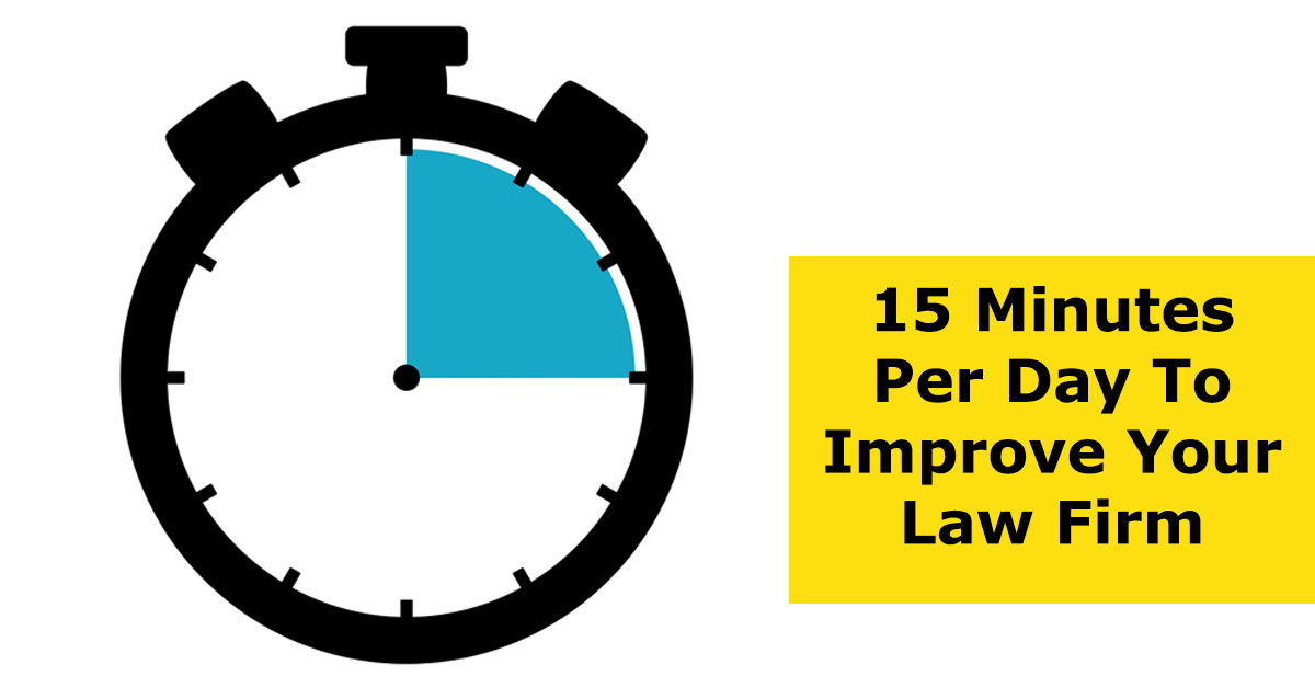 15 Minutes A Day To Improve Your Law Firm