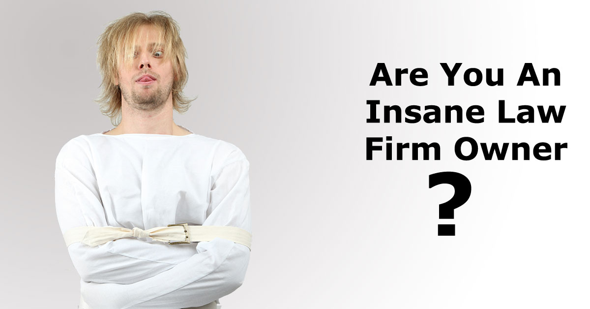 Are You An Insane Law Firm Owner?