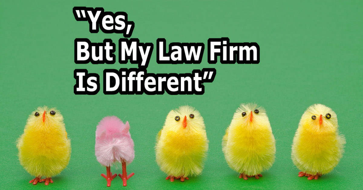 """Yes, But My Law Firm Is Different"""