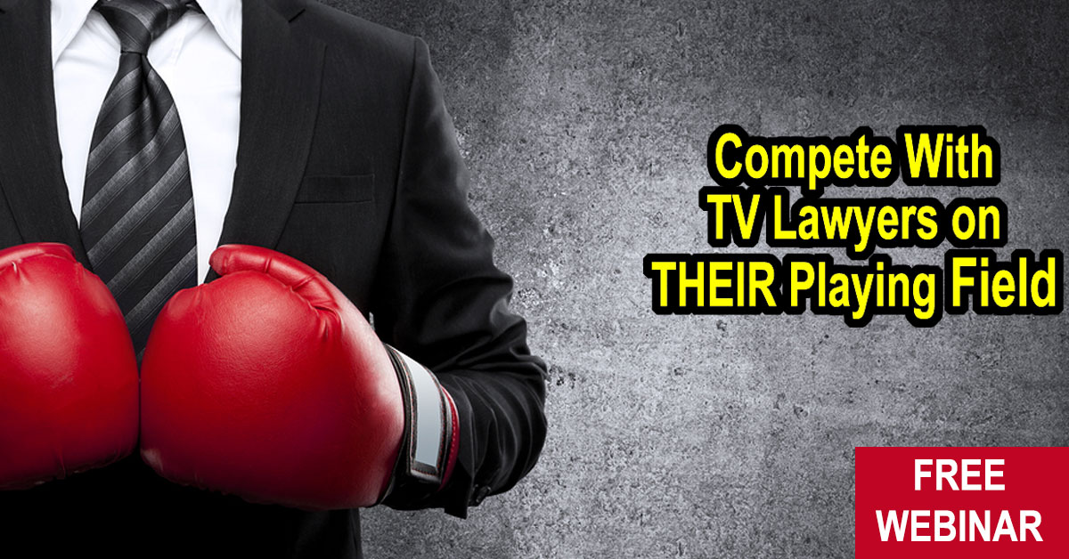 Webinar: How to Compete with TV Lawyers on Their Own Playing Field