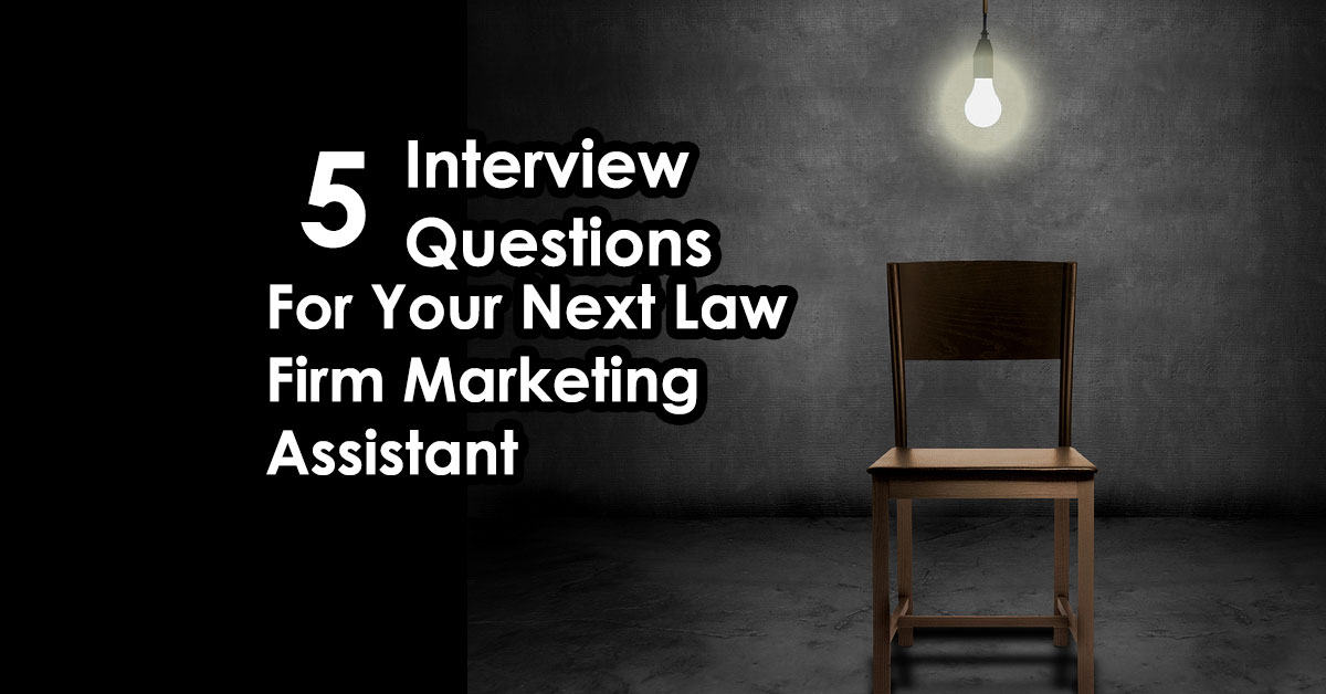 5 Questions To Ask When Hiring A Marketing Person For Your Law Firm