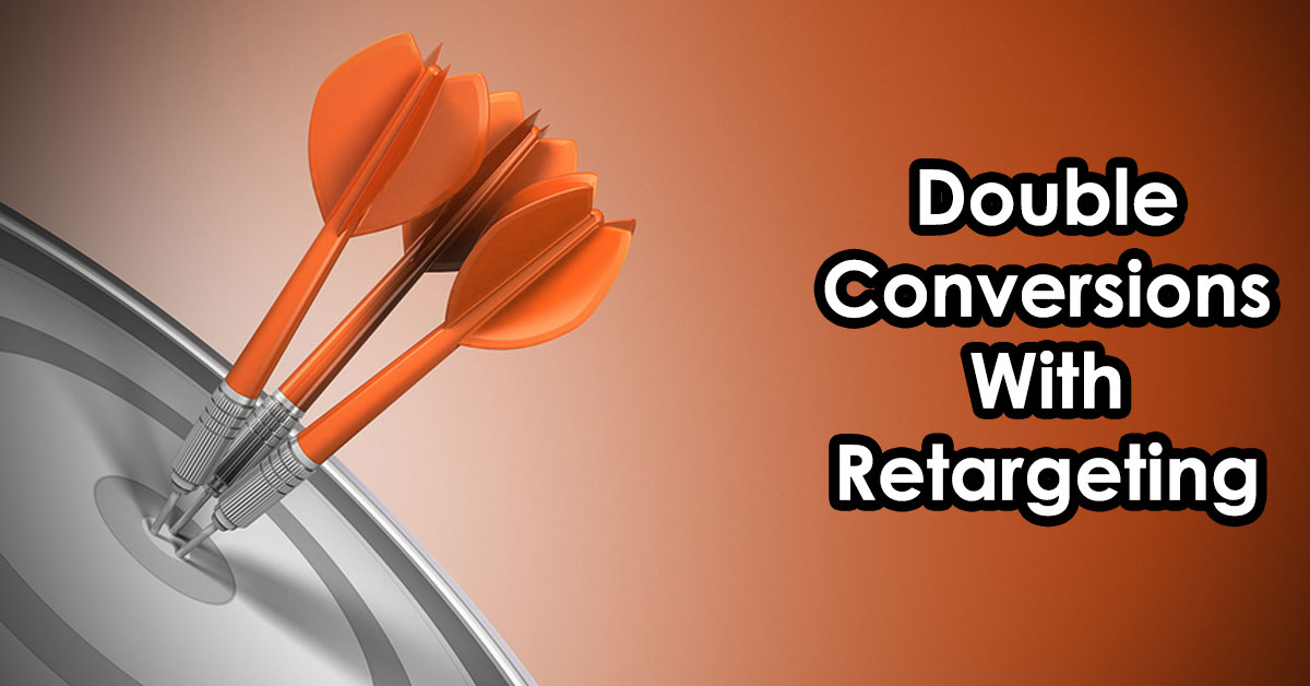 How To Double Your Online Conversions With Retargeting