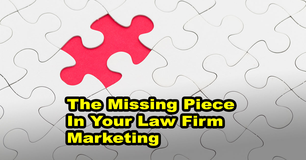 The Missing Piece In Your Law Firm Marketing