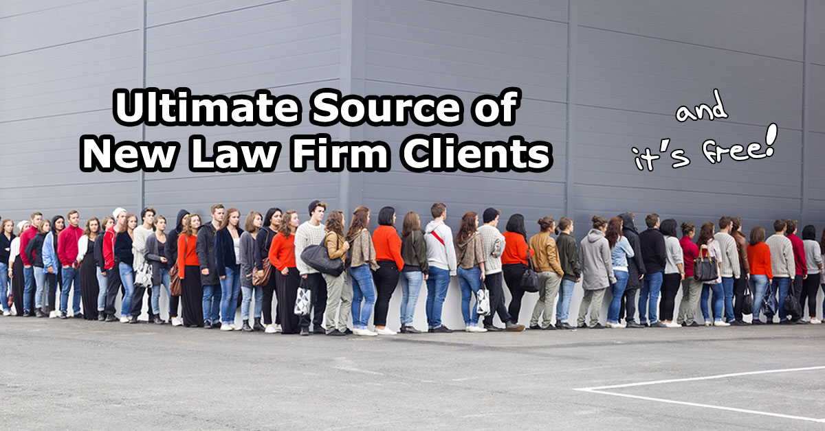 The Ultimate Source of New Law Firm Clients – And It's Free!