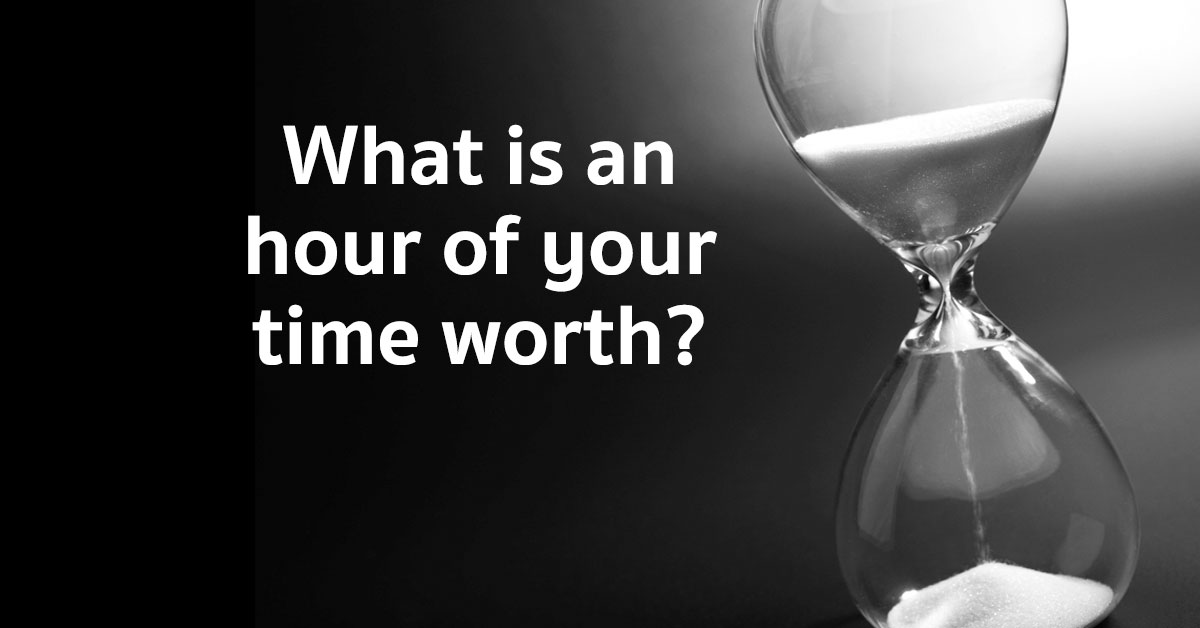 Do You Know What an Hour of Your Time is Worth?