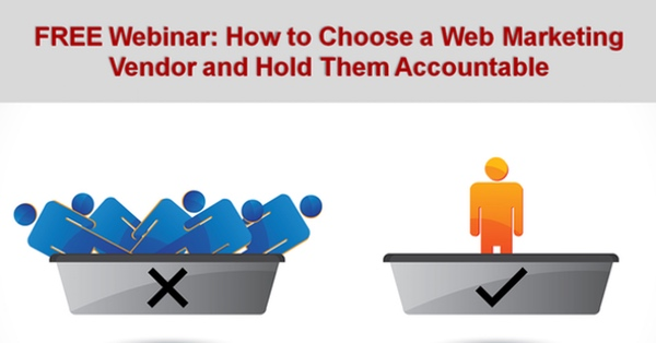 FREE Webinar: How to Choose a Web Marketing Vendor and Hold Them Accountable