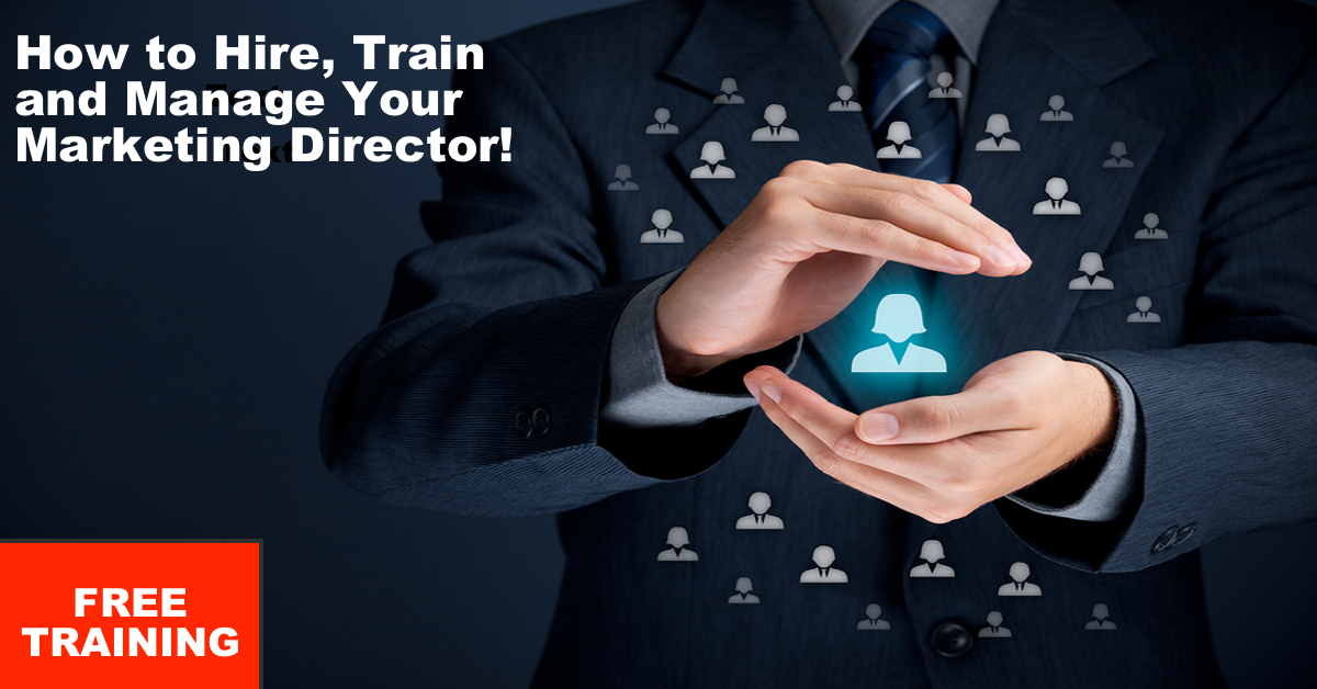 FREE Training: How to Hire, Train and Manage Your Marketing Director/Assistant