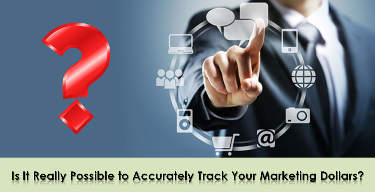 Is It Really Possible to Accurately Track Your Marketing Dollars?