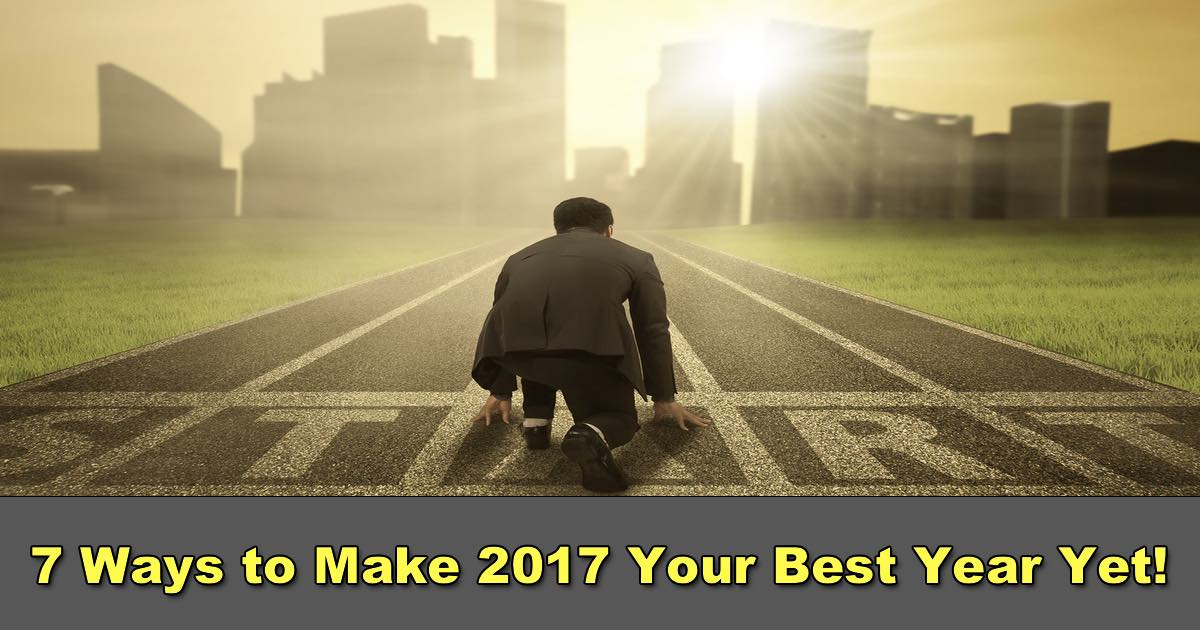 7 Ways to Make 2017 Your Best Year Ever