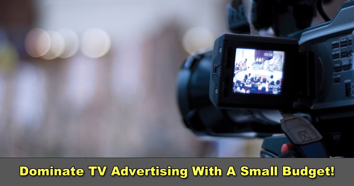 Dominate TV Advertising With A Small Budget!