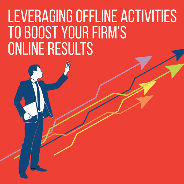 Leveraging Offline Activities to Boost Your Firm's Online Results by Corrie Benfield