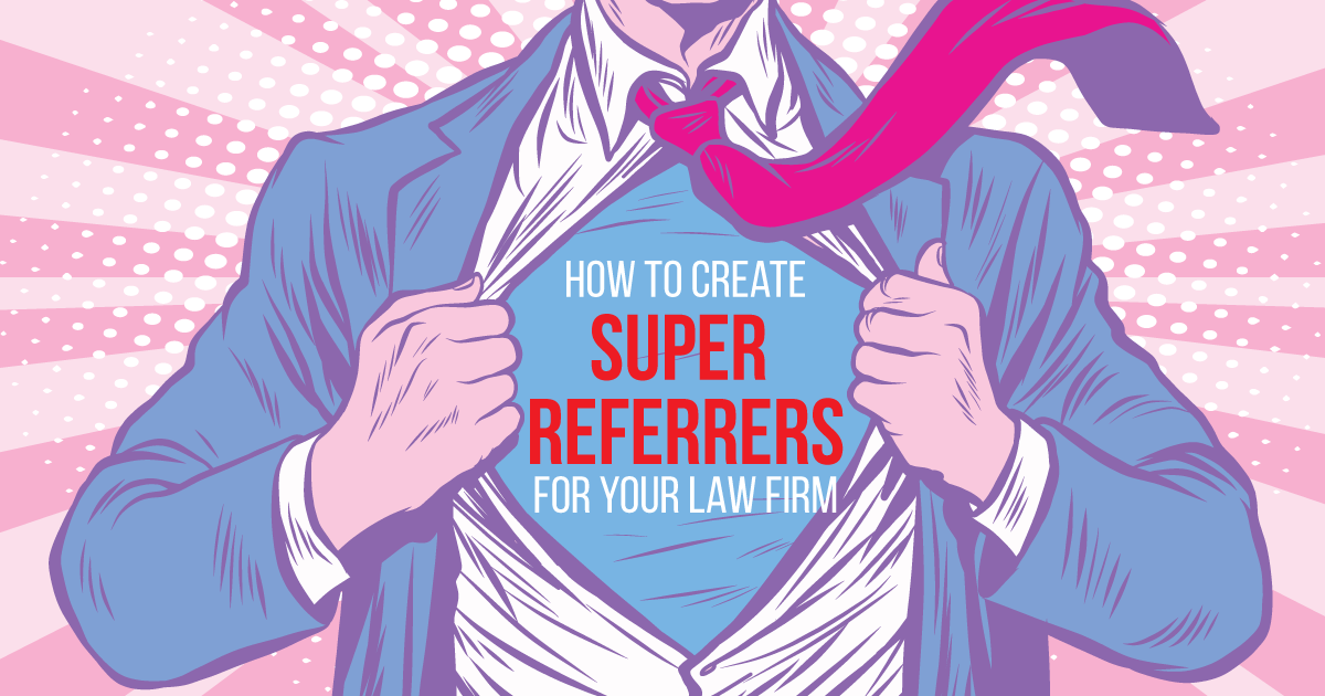 """How To Create """"Super-Referrers"""" For Your Law Firm"""