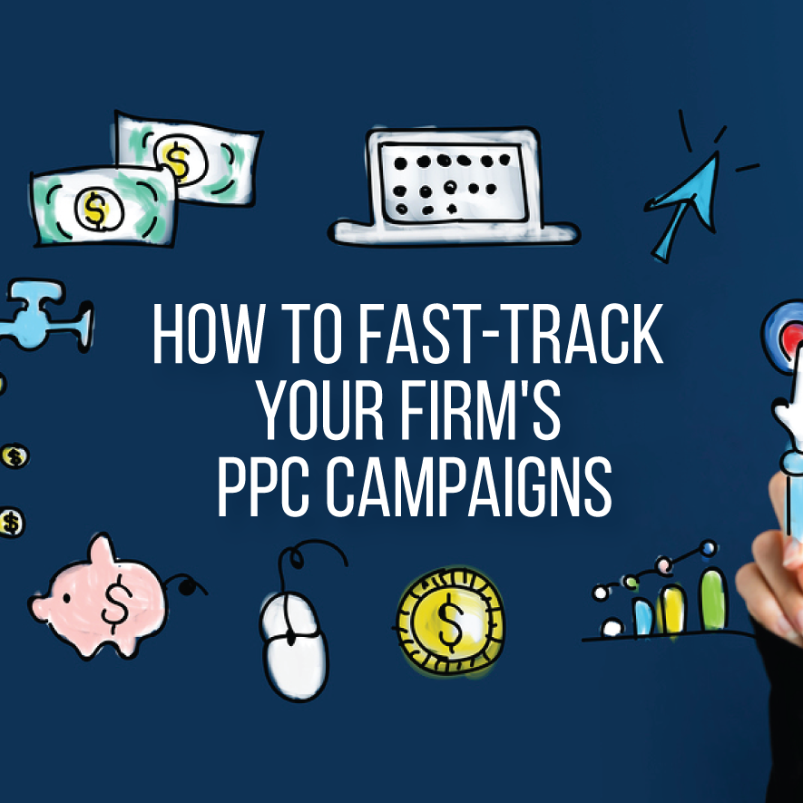 How to Fast-Track Your Firm's PPC Campaigns