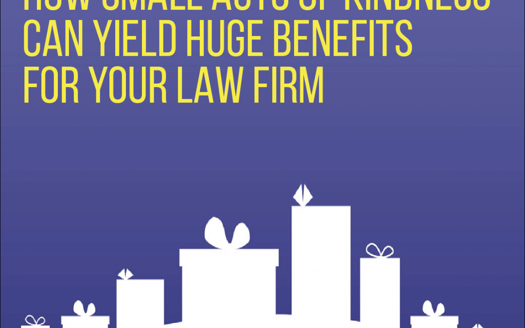 Small Acts of Kindness Can Yield Huge Benefits for Your Law Firm