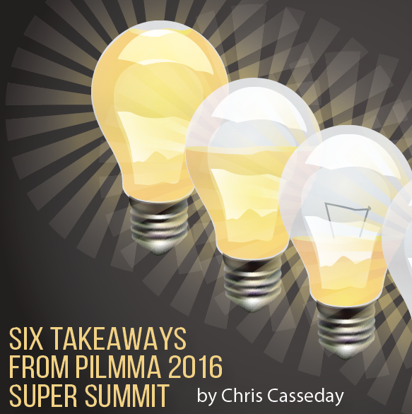 Six Takeaways from 2016 PILMMA Super Summit by Chris Casseday