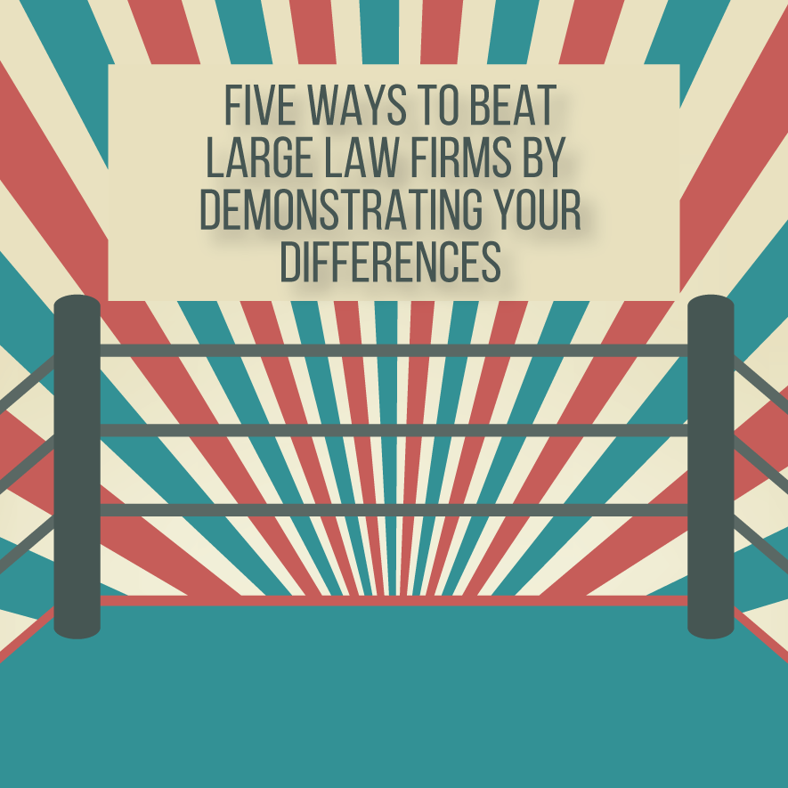 5 Ways to Beat Large Law Firms by Demonstrating Your Differences by Michael Mogill