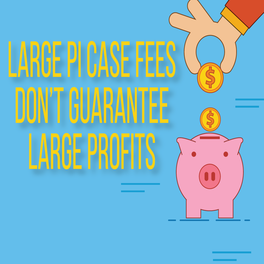 Large PI Case Fees Don't Guarantee Large Profits