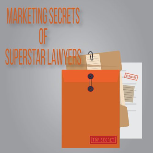 Marketing Secrets of Superstar Lawyers: Part I by Trey Ryder