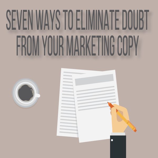 Seven Ways to Eliminate Doubt From Your Marketing Copy by Tom Trush