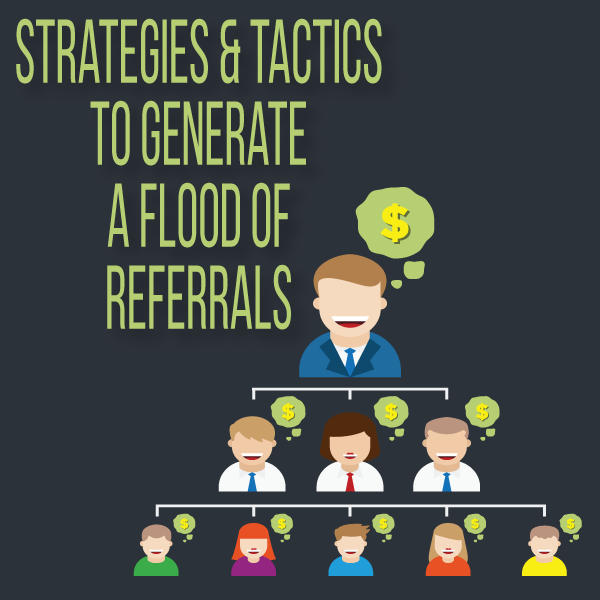 Strategies & Tactics to Generate a Flood of Referrals by Ken Hardison