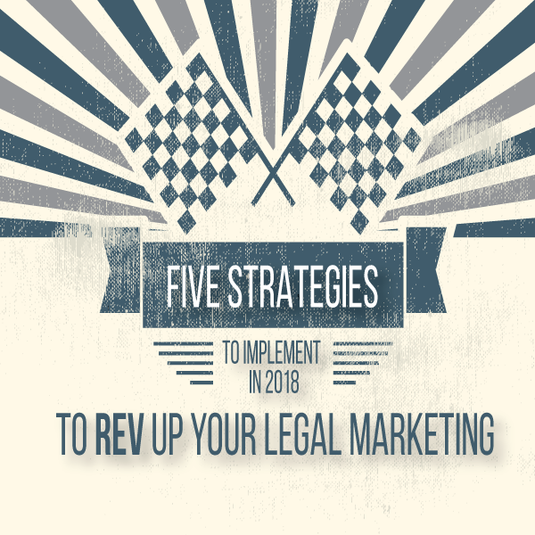 Five Strategies to Implement in 2018 to Rev Up Your Legal Marketing by Michael Mogill