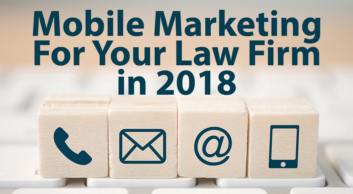 Mobile Marketing For Your Law Firm in 2018 | Part 1