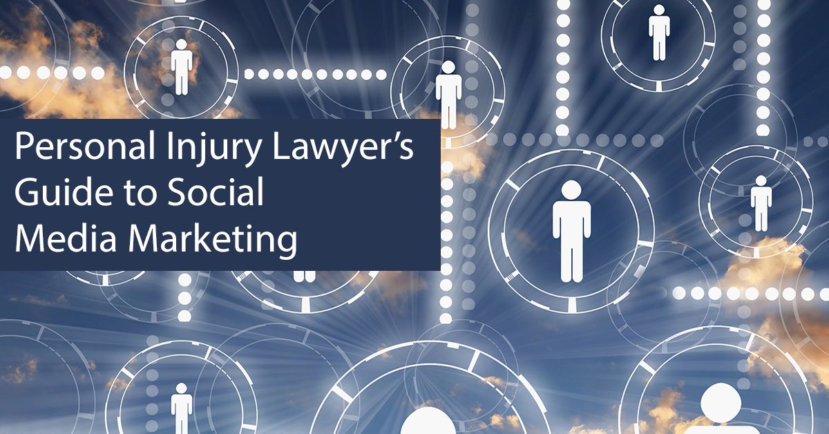 The 2018 Guide to Your Personal Injury Law Firm's Social Media Marketing | Part 3