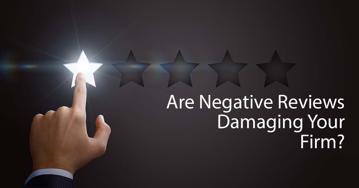Negative Reviews: How They are Damaging Your Firm and What You Can Do About It