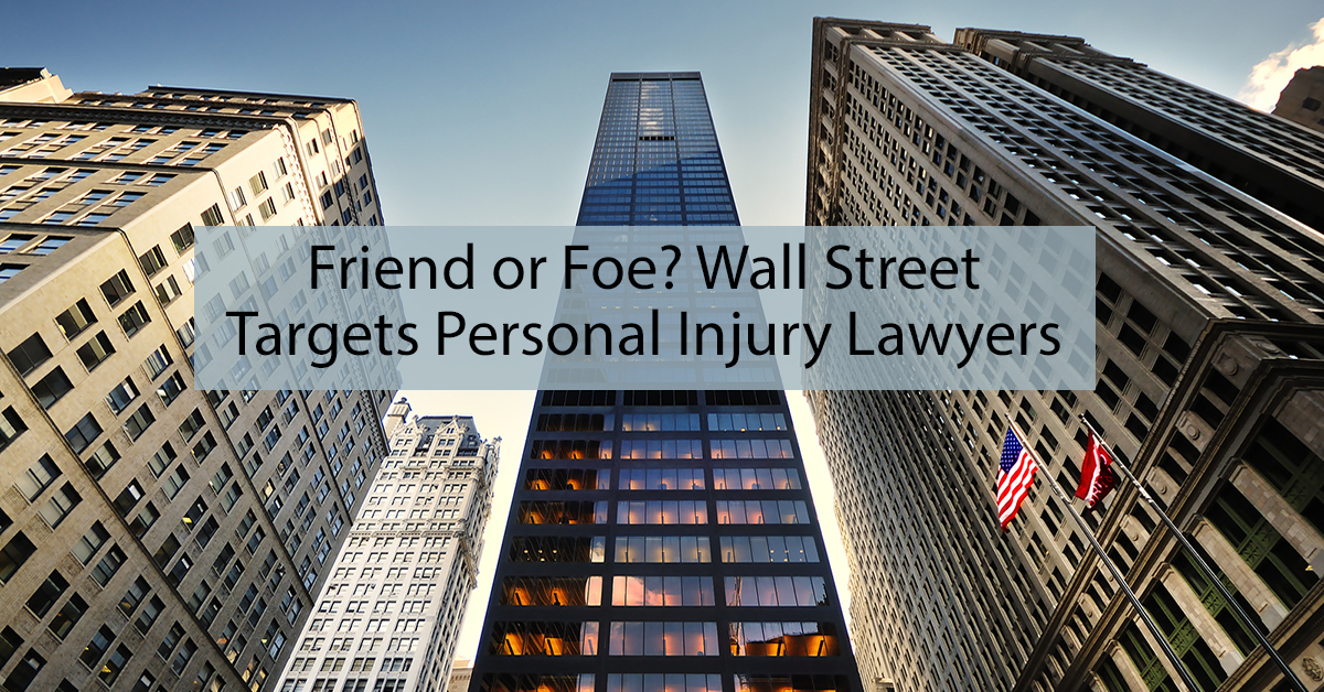 Friend or Foe? Wall Street Targets Personal Injury Lawyers