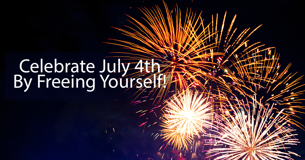 Celebrate July 4th By Freeing Yourself!