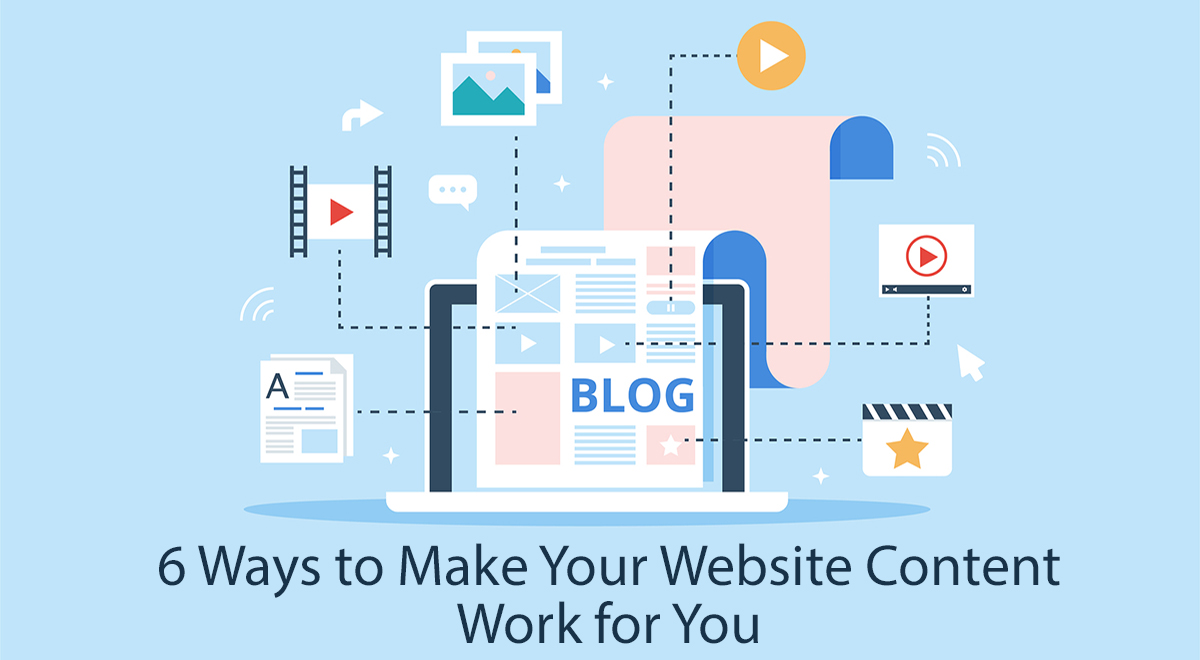 6 Ways to Make Your Website Content Work for You