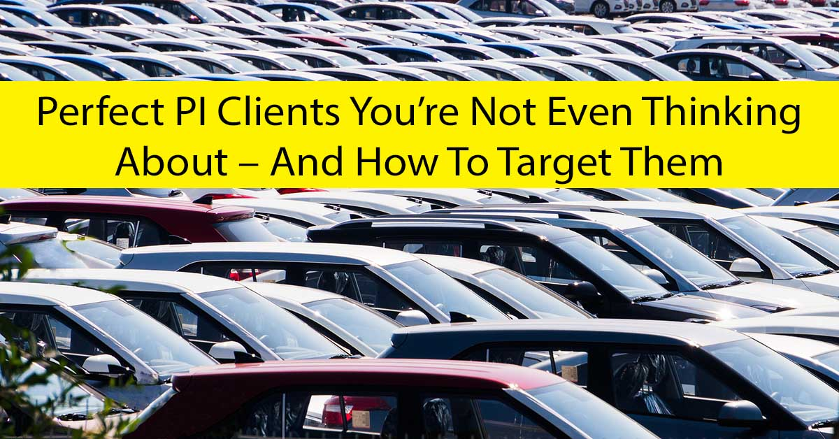 Perfect Personal Injury Clients You're Not Even Thinking About – And How To Target Them