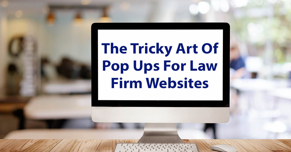 The Tricky Art of Pop Ups for Law Firm Websites