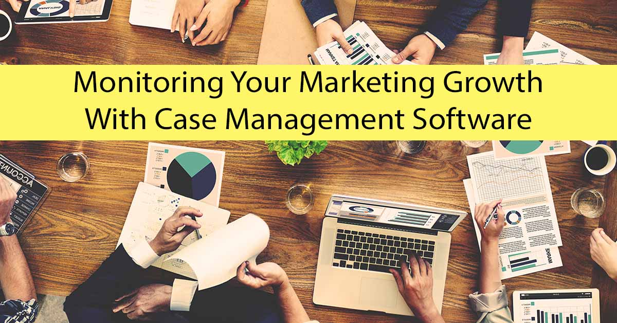 Using Case Management Software to Monitor Marketing Growth
