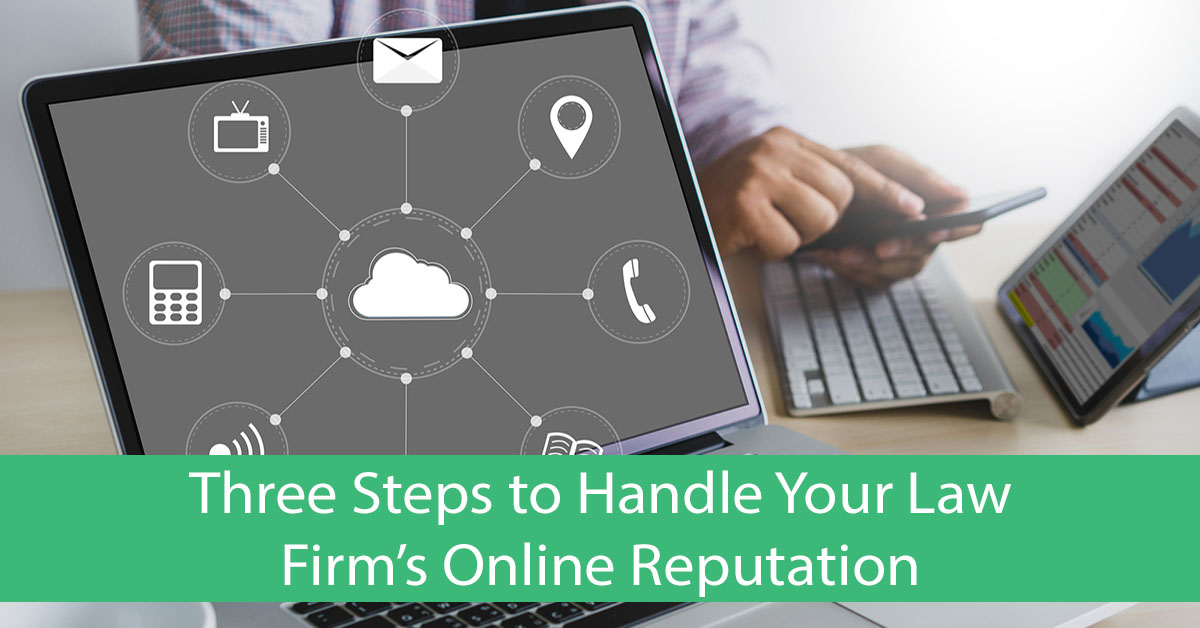 Three Steps to Handle Your Law Firm's Online Reputation
