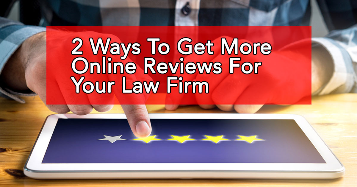Two Ways To Get More Online Reviews For Your Law Practice
