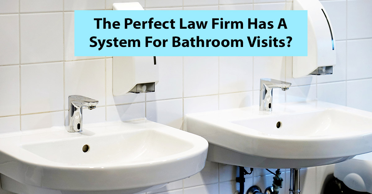 The Perfect Law Firm Has A System For Bathroom Visits?