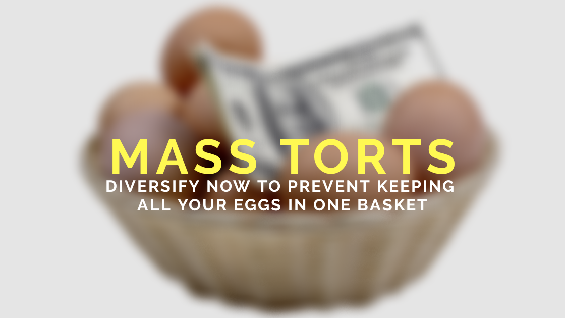 Mass Torts: Diversify to Prevent Keeping all your Eggs in one Basket