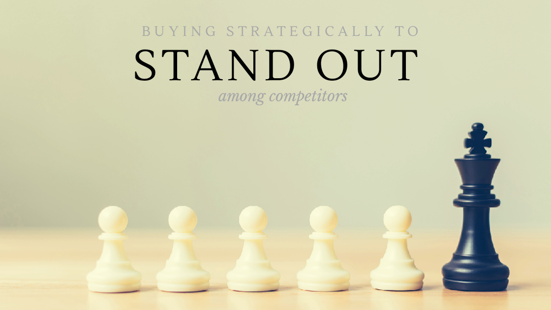Buying Strategically to Stand Out Among Competitors