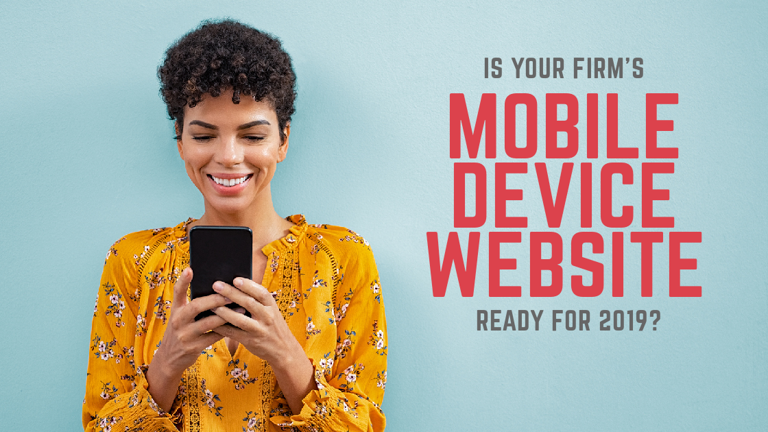 Is Your Firm's Mobile Device Website Ready For 2019?