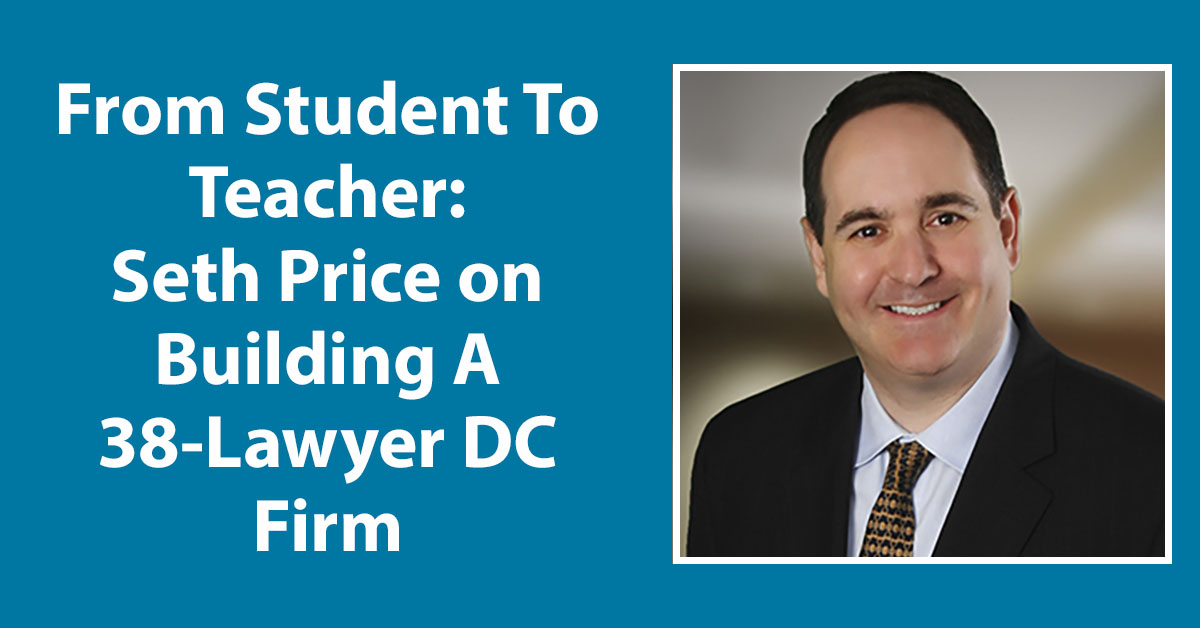From Student To Teacher: Seth Price on Building a 38-Lawyer DC Firm
