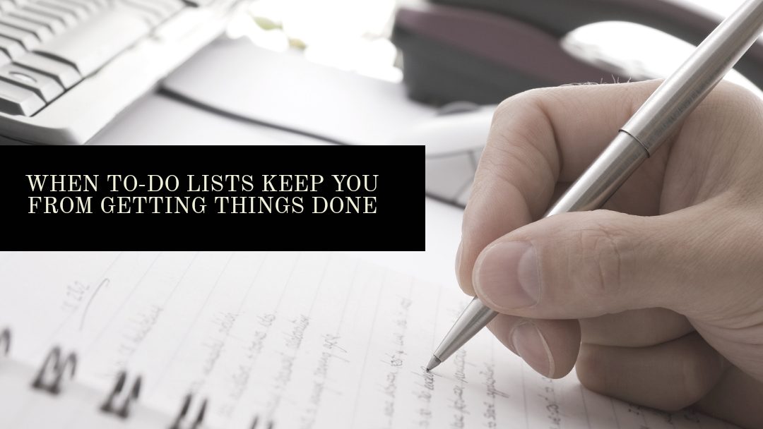 When To-Do Lists Keep You From Getting Things Done…