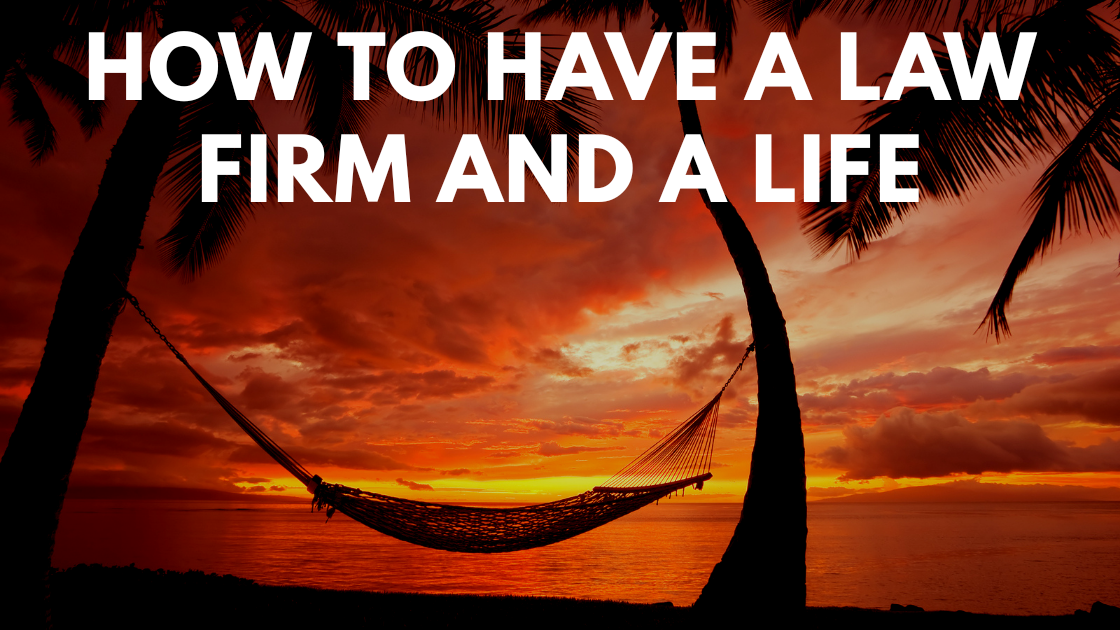 Processes And Procedures: How To Have A Life And A Law Firm