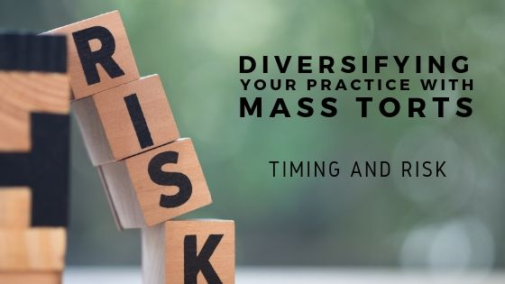 Diversifying Your Practice with Mass Torts: Timing and Risk