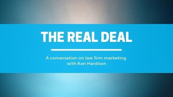 The Real Deal: A Conversation On Law Firm Marketing with Ken Hardison