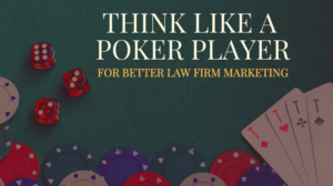 Think like a poker player for better law firm marketing