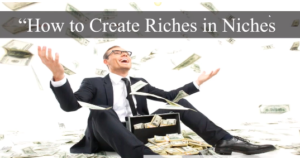 How to Create Riches with Niches