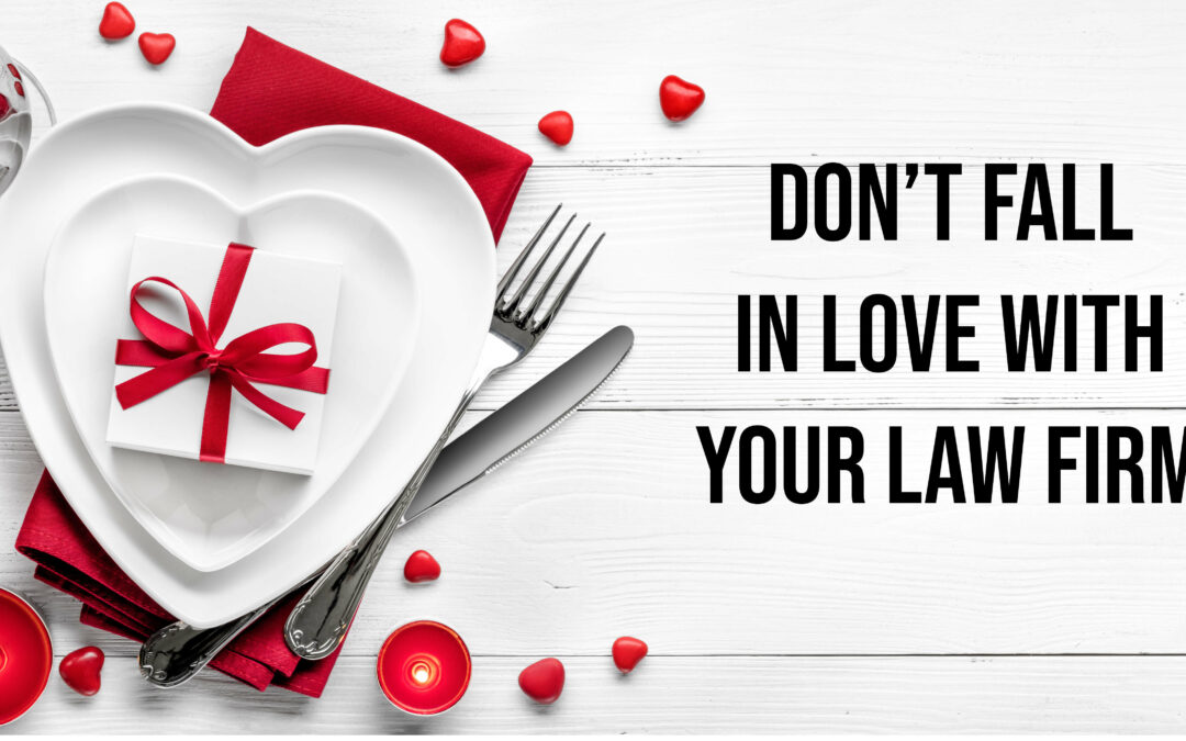 Don't Fall In Love With Your Law Firm