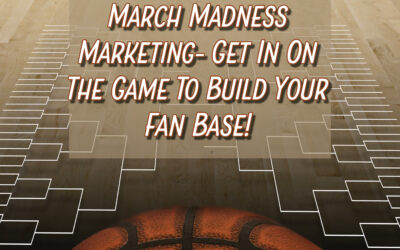 March Madness Marketing- Get In On The Game To Build Your Fan Base!