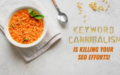 Keyword Cannibalism is Killing Your SEO Efforts!